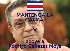 Poster: MANTENGA LA CALMA  Y apoye a Rodrigo Cabezas Moya