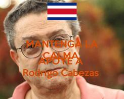 Poster: MANTENGA LA CALMA  Y APOYE A  Rodrigo Cabezas