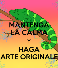 Poster: MANTENGA LA CALMA Y HAGA ARTE ORIGINALE