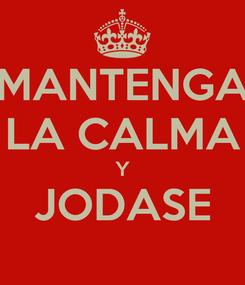 Poster: MANTENGA LA CALMA Y JODASE