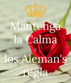 Poster: Mantenga la Calma y los Aleman's regla