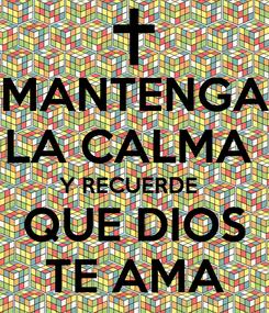 Poster: MANTENGA LA CALMA  Y RECUERDE   QUE DIOS TE AMA