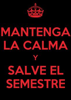 Poster: MANTENGA LA CALMA Y SALVE EL SEMESTRE