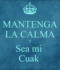 Poster: MANTENGA LA CALMA Y Sea mi  Cuak