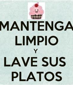 Poster: MANTENGA LIMPIO Y  LAVE SUS  PLATOS