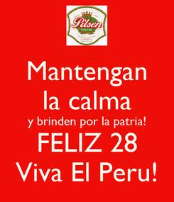 Poster: Mantengan la calma y brinden por la patria! FELIZ 28 Viva El Peru!