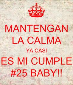 Poster: MANTENGAN LA CALMA YA CASI ES MI CUMPLE #25 BABY!!