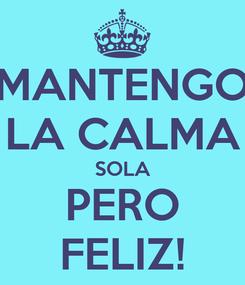 Poster: MANTENGO LA CALMA SOLA PERO FELIZ!