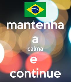 Poster: mantenha a calma e  continue