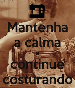 Poster: Mantenha a calma e continue costurando