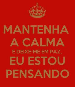 Poster: MANTENHA  A CALMA E DEIXE-ME EM PAZ, EU ESTOU PENSANDO