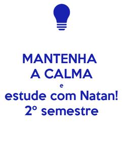 Poster: MANTENHA  A CALMA e estude com Natan! 2º semestre