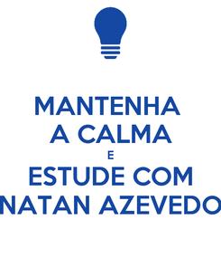 Poster: MANTENHA  A CALMA E ESTUDE COM NATAN AZEVEDO