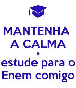 Poster: MANTENHA  A CALMA e estude para o Enem comigo