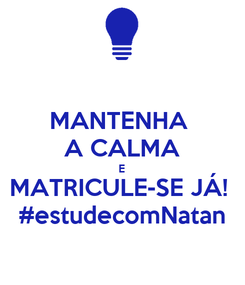 Poster: MANTENHA  A CALMA E MATRICULE-SE JÁ!  #estudecomNatan
