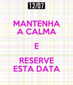 Poster: MANTENHA A CALMA E RESERVE ESTA DATA
