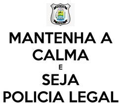 Poster: MANTENHA A CALMA E SEJA POLICIA LEGAL