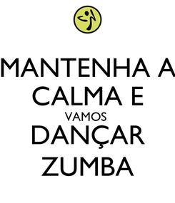 Poster: MANTENHA A CALMA E VAMOS  DANÇAR ZUMBA