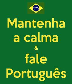 Poster: Mantenha a calma & fale Português