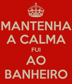 Poster: MANTENHA A CALMA FUI AO BANHEIRO