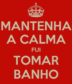 Poster: MANTENHA A CALMA FUI TOMAR BANHO