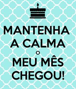 Poster: MANTENHA  A CALMA O MEU MÊS CHEGOU!