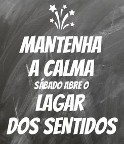 Poster: MANTENHA A CALMA SÁBADO ABRE O LAGAR  DOS SENTIDOS