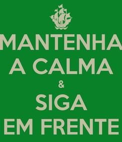 Poster: MANTENHA A CALMA & SIGA EM FRENTE