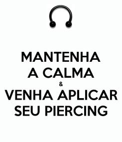 Poster: MANTENHA A CALMA & VENHA APLICAR SEU PIERCING