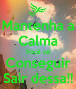 Poster: Mantenha a Calma Você vai Conseguir Sair dessa!!