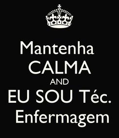 Poster: Mantenha  CALMA AND EU SOU Téc.  Enfermagem