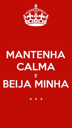 Poster: MANTENHA CALMA E BEIJA MINHA . . .