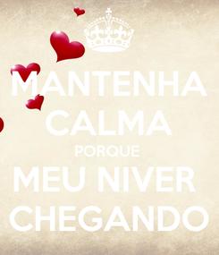 Poster: MANTENHA CALMA PORQUE  MEU NIVER  CHEGANDO