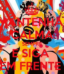 Poster: MANTENHA  CALMA SEMPRE E SIGA  EM FRENTE
