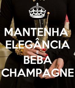 Poster: MANTENHA  ELEGÂNCIA E BEBA CHAMPAGNE