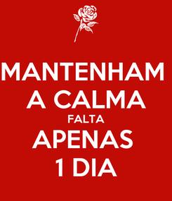 Poster: MANTENHAM  A CALMA FALTA APENAS  1 DIA