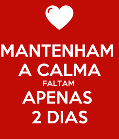 Poster: MANTENHAM  A CALMA FALTAM  APENAS  2 DIAS