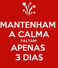 Poster: MANTENHAM  A CALMA FALTAM  APENAS  3 DIAS