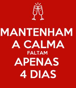 Poster: MANTENHAM  A CALMA FALTAM  APENAS  4 DIAS
