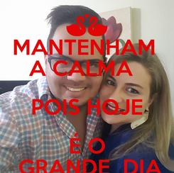 Poster: MANTENHAM  A CALMA   POIS HOJE É O  GRANDE  DIA