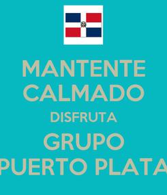 Poster: MANTENTE CALMADO DISFRUTA GRUPO PUERTO PLATA
