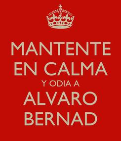 Poster: MANTENTE EN CALMA Y ODIA A ALVARO BERNAD