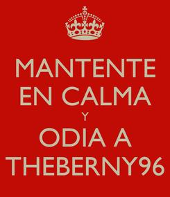 Poster: MANTENTE EN CALMA Y ODIA A THEBERNY96