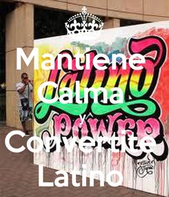 Poster: Mantiene  Calma  y  Convertite  Latino