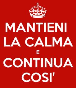 Poster: MANTIENI  LA CALMA E CONTINUA COSI'