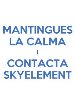 Poster: MANTINGUES LA CALMA i CONTACTA SKYELEMENT