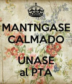 Poster: MANTNGASE CALMADO  UNASE al PTA