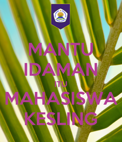 Poster: MANTU IDAMAN ITU MAHASISWA KESLING