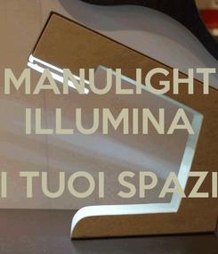 Poster: MANULIGHT ILLUMINA  I TUOI SPAZI