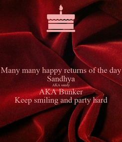 Poster: Many many happy returns of the day Sandhya AKA sandy AKA Bunker Keep smiling and party hard